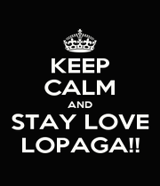 KEEP CALM AND STAY LOVE LOPAGA!! - Personalised Poster A1 size