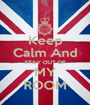 Keep Calm And STAY OUT OF MY ROOM - Personalised Poster A1 size