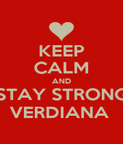 KEEP CALM AND STAY STRONG VERDIANA  - Personalised Poster A1 size