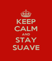 KEEP CALM AND STAY SUAVE - Personalised Poster A4 size