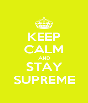 KEEP CALM AND STAY SUPREME - Personalised Poster A1 size