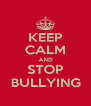 KEEP CALM AND STOP BULLYING - Personalised Poster A1 size