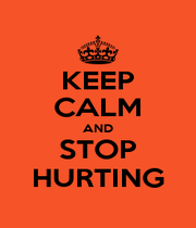 KEEP CALM AND STOP HURTING - Personalised Poster A1 size