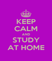 KEEP CALM AND STUDY AT HOME - Personalised Poster A1 size