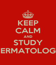 KEEP CALM AND STUDY DERMATOLOGY - Personalised Poster A1 size