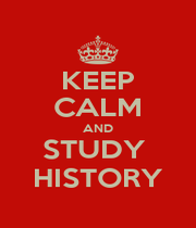 KEEP CALM AND STUDY  HISTORY - Personalised Poster A4 size