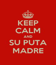 KEEP CALM AND SU PUTA MADRE - Personalised Poster A1 size