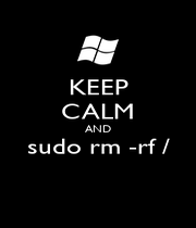 KEEP CALM AND sudo rm -rf /  - Personalised Poster A1 size