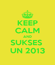 KEEP CALM AND SUKSES  UN 2013 - Personalised Poster A1 size