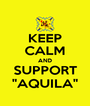 """KEEP CALM AND SUPPORT """"AQUILA"""" - Personalised Poster A1 size"""