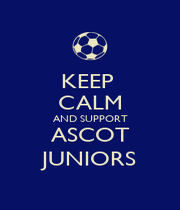 KEEP  CALM AND SUPPORT ASCOT JUNIORS - Personalised Poster A1 size