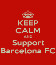 KEEP CALM AND Support Barcelona FC - Personalised Poster A1 size