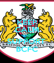 KEEP CALM AND SUPPORT  BCFC - Personalised Poster A1 size