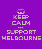 KEEP CALM AND SUPPORT MELBOURNE - Personalised Poster A1 size