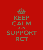 KEEP CALM AND SUPPORT RCT - Personalised Poster A1 size