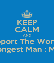 KEEP CALM AND Support The Worlds  Strongest Man : Musa - Personalised Poster A1 size