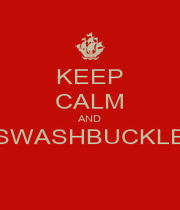 KEEP CALM AND SWASHBUCKLE  - Personalised Poster A1 size