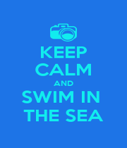 KEEP CALM AND SWIM IN  THE SEA - Personalised Poster A1 size