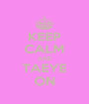 KEEP CALM AND TAEYE ON - Personalised Poster A1 size