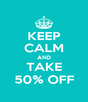KEEP CALM AND TAKE 50% OFF - Personalised Poster A1 size