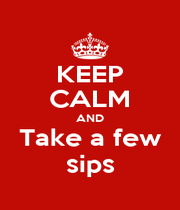 KEEP CALM AND Take a few sips - Personalised Poster A4 size