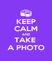 KEEP CALM AND TAKE  A PHOTO - Personalised Poster A1 size