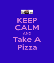 KEEP CALM AND Take A Pizza - Personalised Poster A1 size