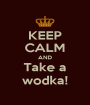 KEEP CALM AND Take a wodka! - Personalised Poster A4 size