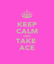KEEP CALM AND TAKE  ACE - Personalised Poster A1 size