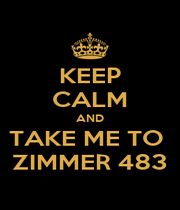 KEEP CALM AND TAKE ME TO  ZIMMER 483 - Personalised Poster A1 size