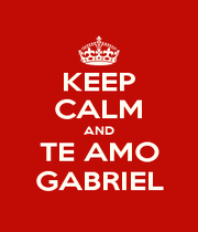 KEEP CALM AND TE AMO GABRIEL - Personalised Poster A1 size