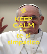 KEEP CALM AND te si simpatico - Personalised Poster A4 size
