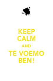 KEEP CALM AND TE VOEMO BEN! - Personalised Poster A1 size