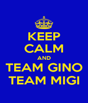 KEEP CALM AND TEAM GINO TEAM MIGI - Personalised Poster A1 size