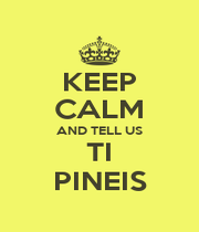 KEEP CALM AND TELL US TI PINEIS - Personalised Poster A1 size