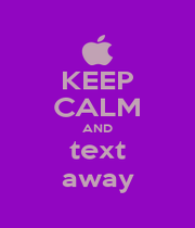 KEEP CALM AND text away - Personalised Poster A1 size