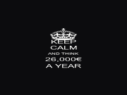 KEEP CALM AND THINK 26,000€ A YEAR - Personalised Poster A1 size