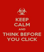 KEEP CALM AND THINK BEFORE YOU CLICK - Personalised Poster A1 size