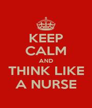 KEEP CALM AND THINK LIKE A NURSE - Personalised Poster A1 size