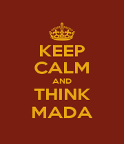 KEEP CALM AND THINK MADA - Personalised Poster A1 size