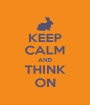 KEEP CALM AND THINK ON - Personalised Poster A4 size