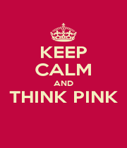 KEEP CALM AND THINK PINK  - Personalised Poster A4 size