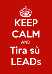 KEEP CALM AND Tira sù  LEADs - Personalised Poster A1 size
