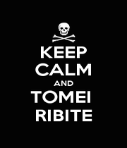 KEEP CALM AND TOMEI  RIBITE - Personalised Poster A1 size