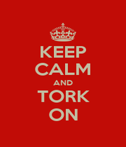 KEEP CALM AND TORK ON - Personalised Poster A1 size