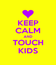 KEEP CALM AND TOUCH KIDS - Personalised Poster A1 size