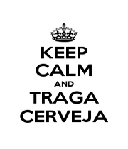 KEEP CALM AND TRAGA CERVEJA - Personalised Poster A4 size