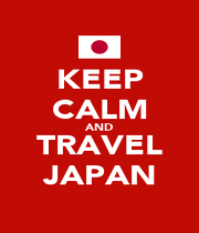 KEEP CALM AND TRAVEL JAPAN - Personalised Poster A1 size