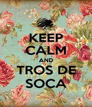 KEEP CALM AND TROS DE SOCA - Personalised Poster A1 size