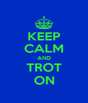 KEEP CALM AND TROT ON - Personalised Poster A4 size